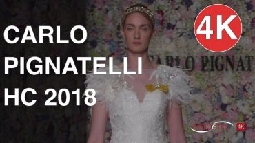 CARLO PIGNATELLI | HAUTE COUTURE 2018 | 4K EXCLUSIVE FASHION SHOW